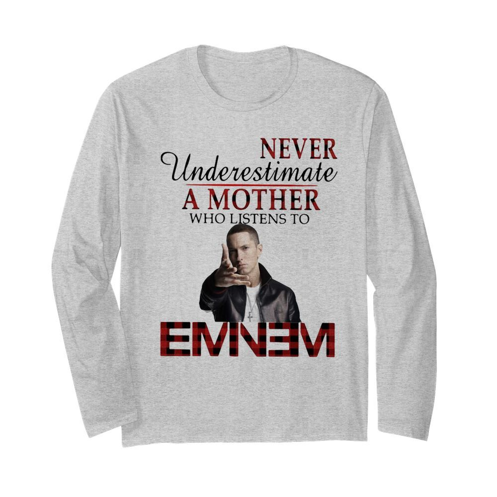 Never Underestimate A Mother Who Listens To Eminem  Long Sleeved T-shirt