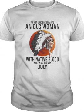 Never Underestimate An Old Woman With Native Blood Who Was Born In July Sunset shirt