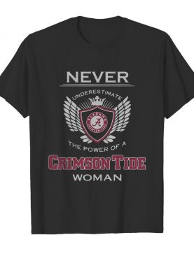 Never Underestimate The Power Of A Alabama Crimson Tide Woman shirt