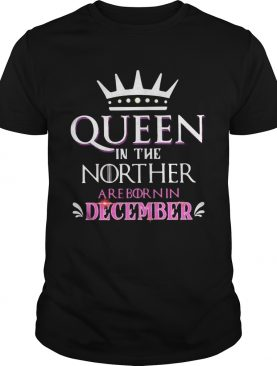Queen in the norther are born in december shirt