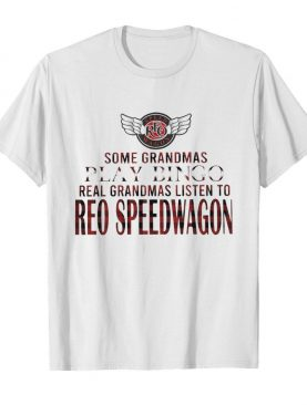 Some Grandmas Play Bingo Real Grandmas Listen To Reo Speedwagon shirt