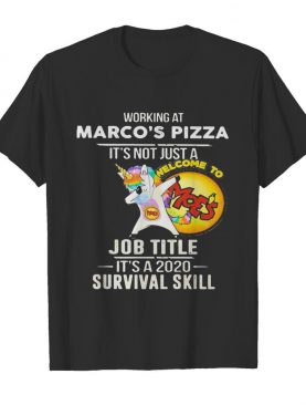 Unicorn working at marco's pizza it's not just a job title it's a 2020 survival skill shirt
