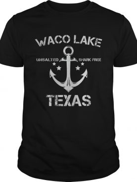 Waco Lake Unsalted Shark Free Texas shirt