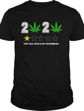 Weed 2020 Very Bad Would Not Recommend shirt