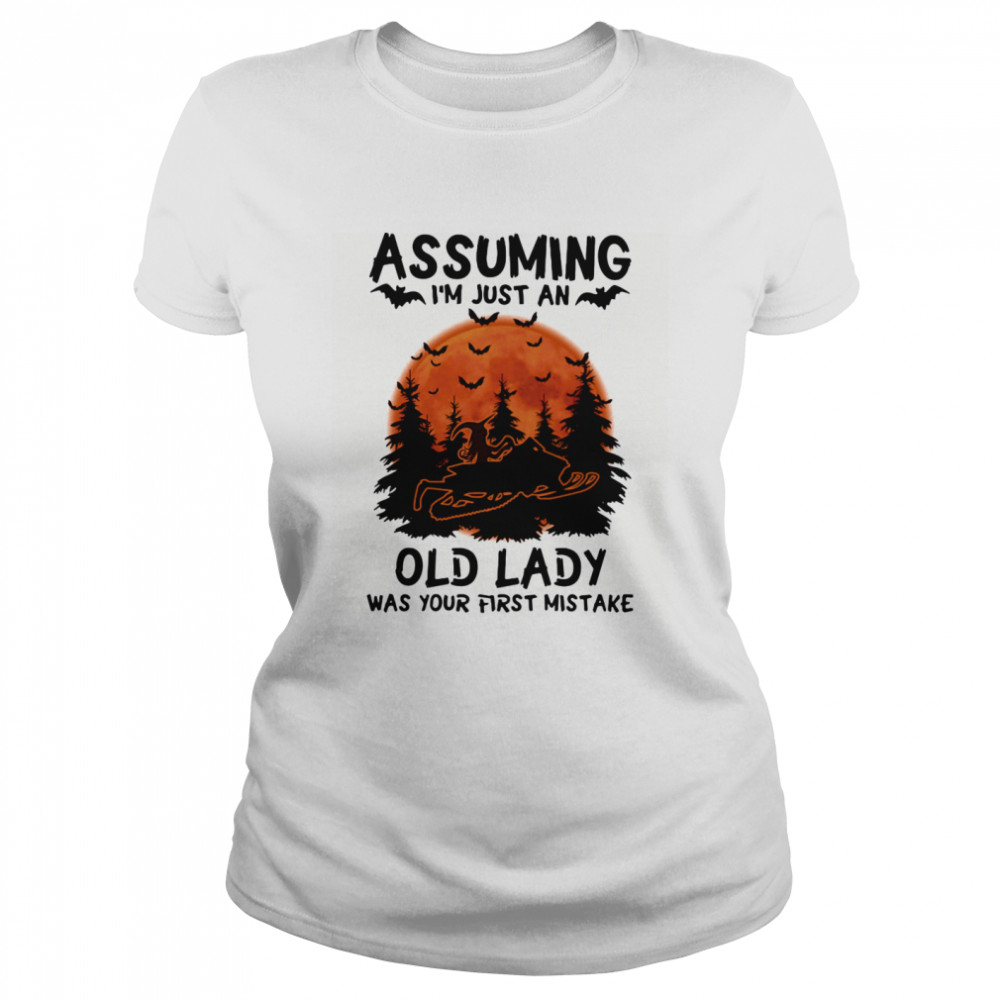 Assuming I'm Just An Old Lady Was Your First Mistake Snowmobile Halloween  Classic Women's T-shirt