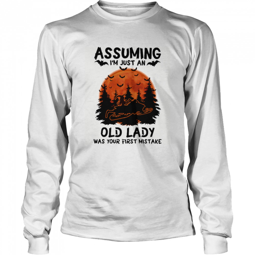 Assuming I'm Just An Old Lady Was Your First Mistake Snowmobile Halloween  Long Sleeved T-shirt