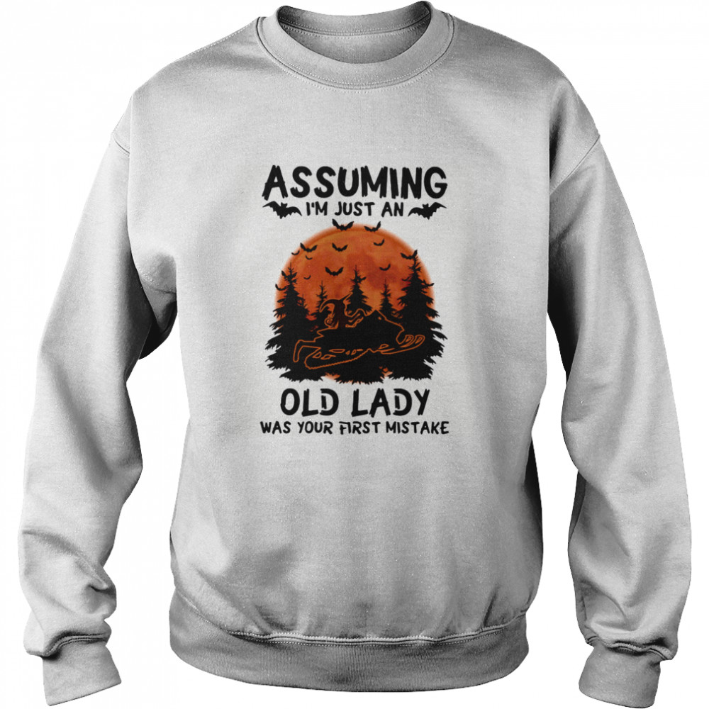 Assuming I'm Just An Old Lady Was Your First Mistake Snowmobile Halloween  Unisex Sweatshirt