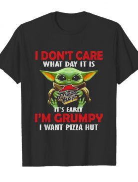 Baby Yoda Hug Pizza Hut I Don't Care What Day It Is It's Early I'm Grumpy I Want Pizza Hut shirt