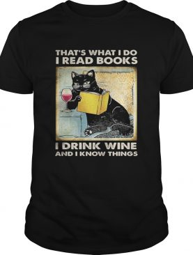 Cat thats what I do I read i books I drink wine and I know things shirt