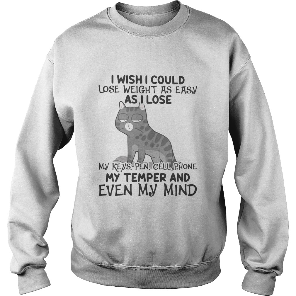 I wish i could lose weight as easily as i lose my keys pen cell phone my temper and even my min Sweatshirt