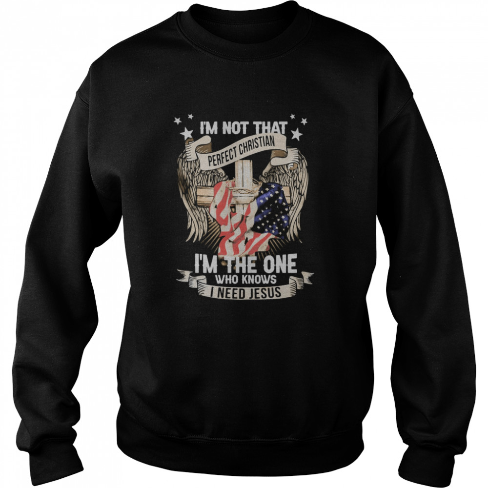 Independence day i'm not that perfect christian i'm the one who knows i need jesus  Unisex Sweatshirt