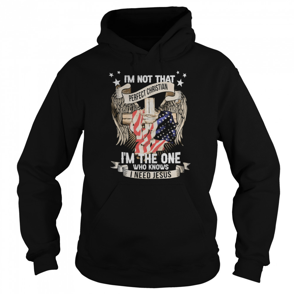 Independence day i'm not that perfect christian i'm the one who knows i need jesus  Unisex Hoodie