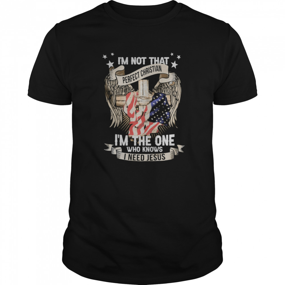 Independence day i'm not that perfect christian i'm the one who knows i need jesus  Classic Men's T-shirt