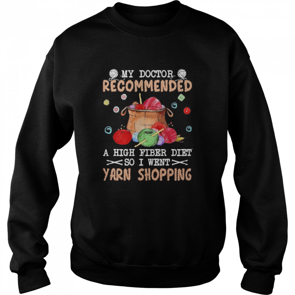 My Doctor Recommended A High Fiber Diet So I Went Yarn Shopping  Unisex Sweatshirt