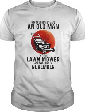 Never underestimate an old man with a lawn mower and was born in november shirt