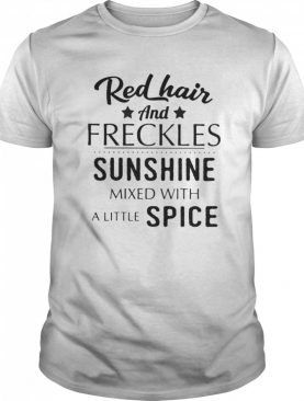 Red hair and freckles sunshine mixed with a little spice shirt