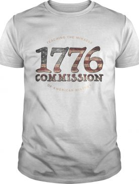 The 1776 Commission Teaching the Miracle of American History shirt