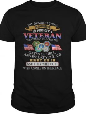 The dumbest thing you can possibly do is poss off a veteran the veteran will open the gates of hell