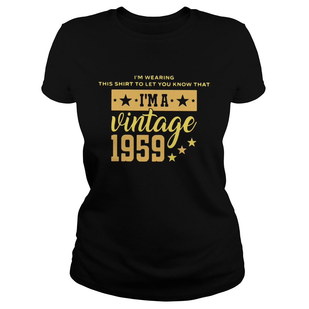 Im Wearing This Shirt To Let You Know That Vintage 1959  Classic Ladies