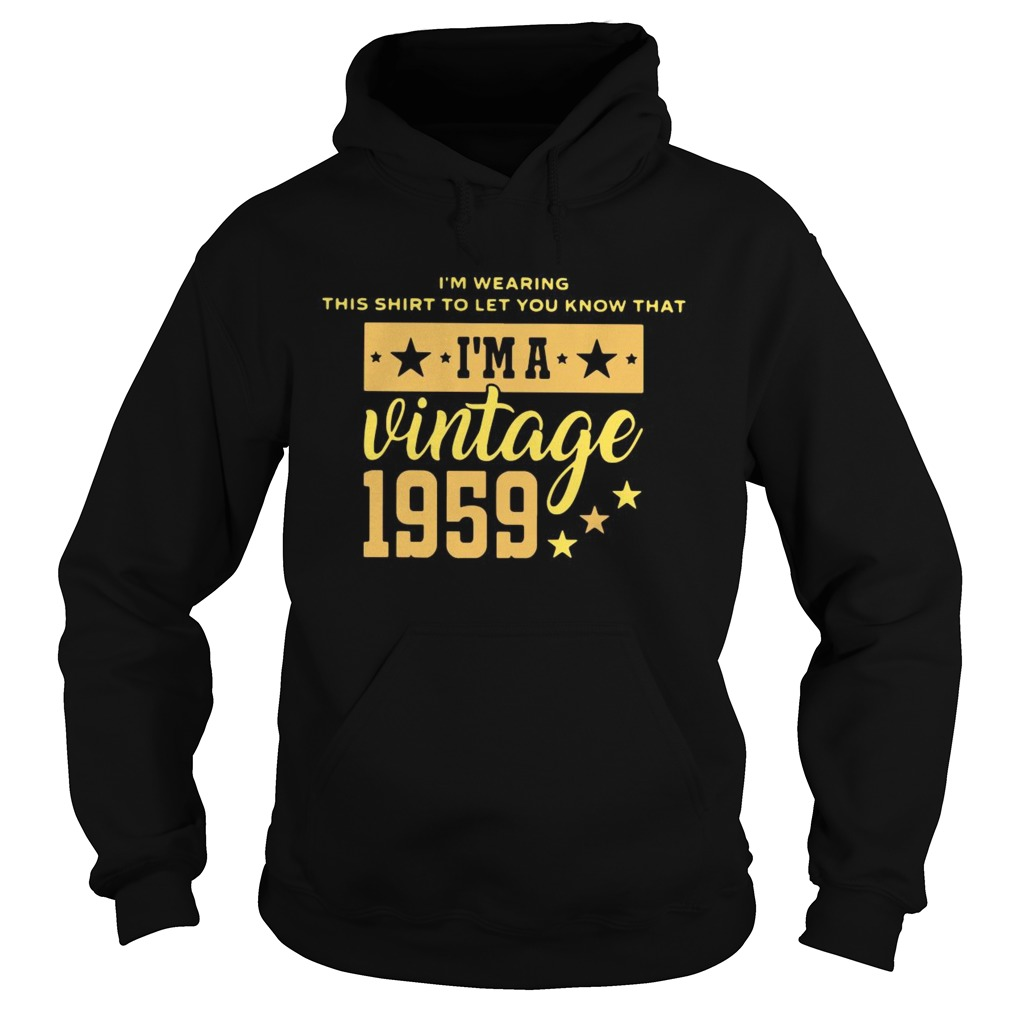 Im Wearing This Shirt To Let You Know That Vintage 1959  Hoodie