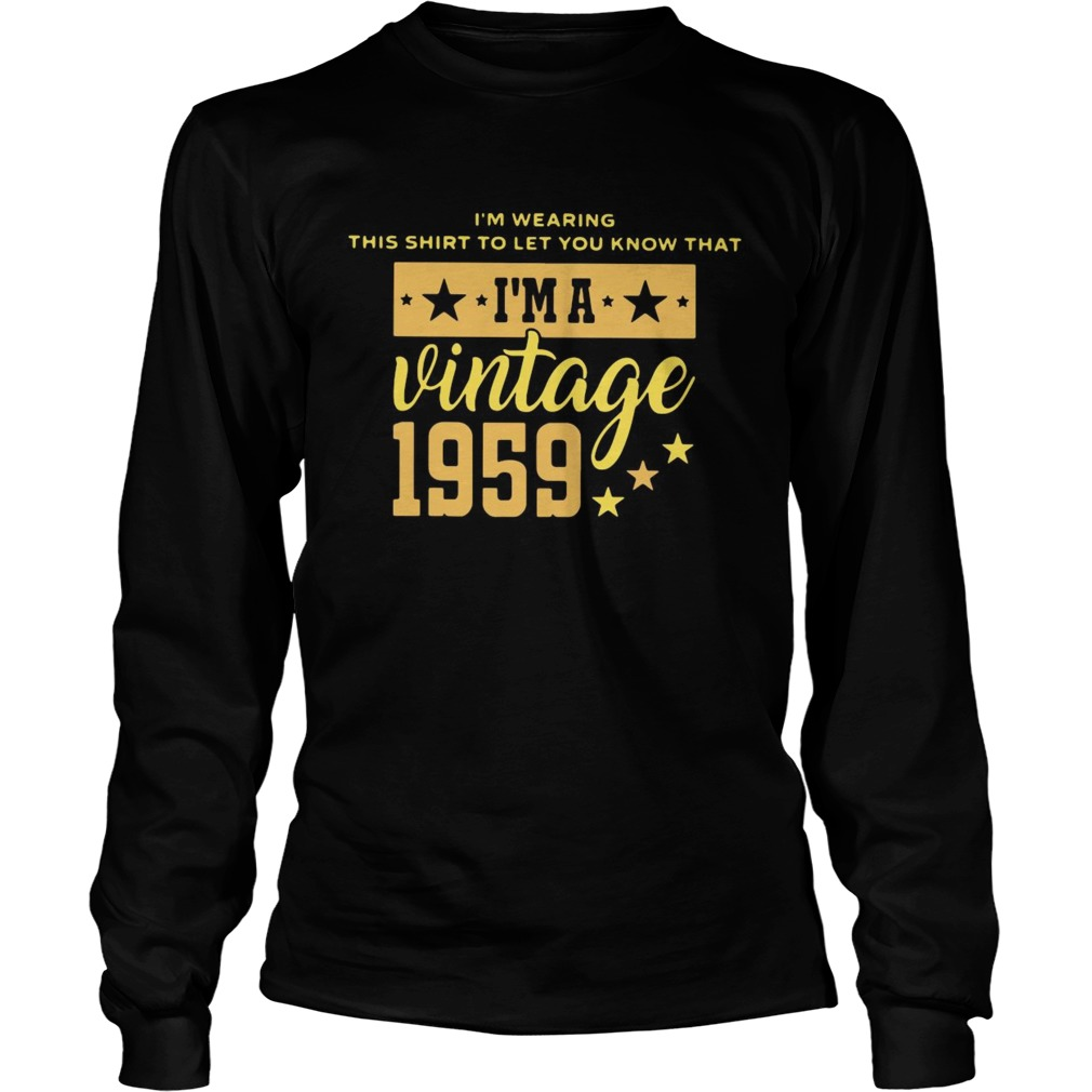 Im Wearing This Shirt To Let You Know That Vintage 1959  Long Sleeve