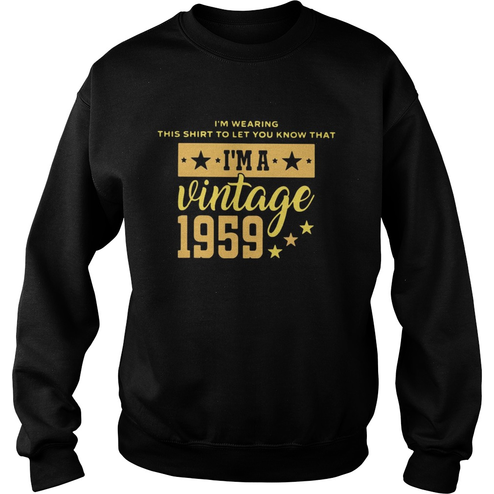 Im Wearing This Shirt To Let You Know That Vintage 1959  Sweatshirt