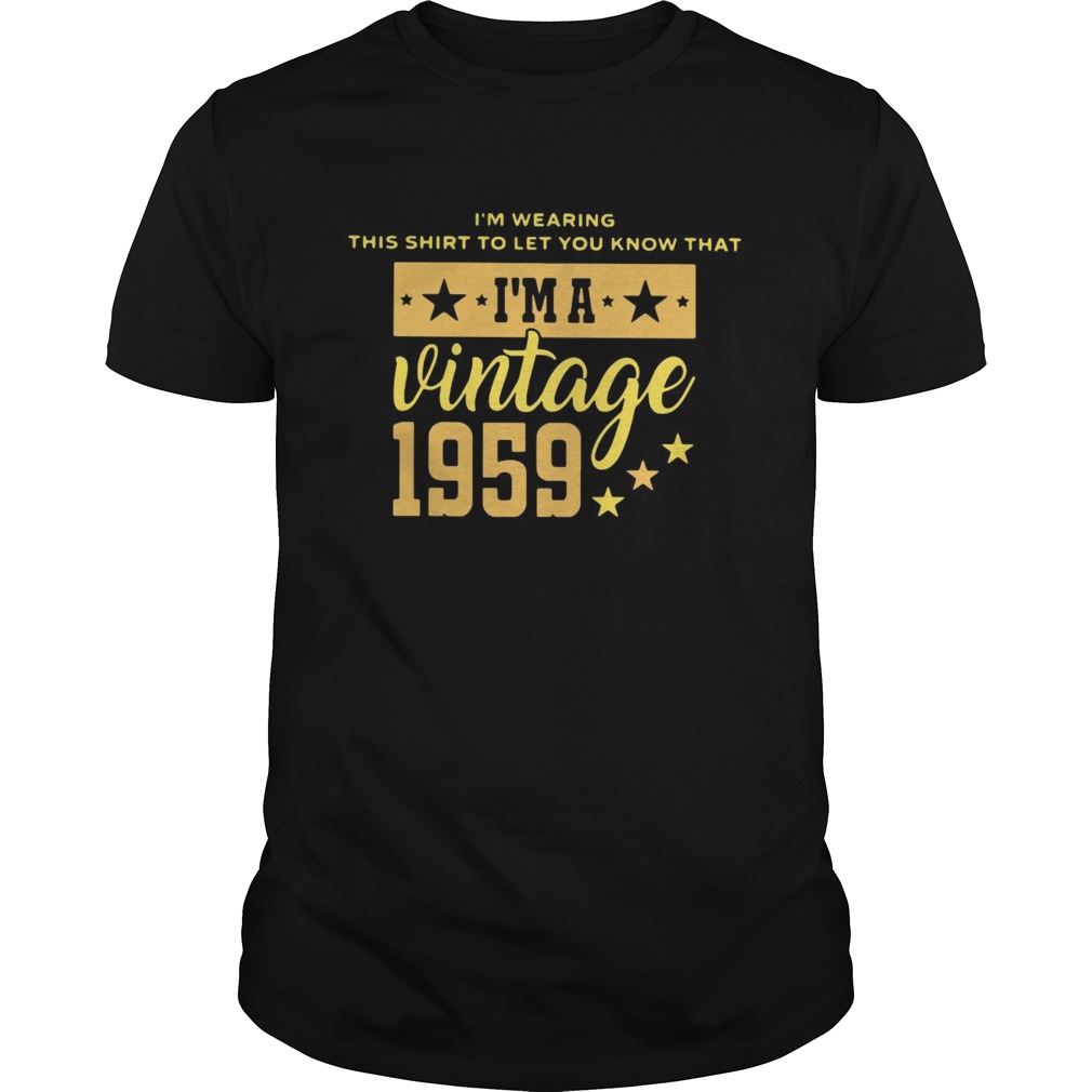 Im Wearing This Shirt To Let You Know That Vintage 1959  Unisex