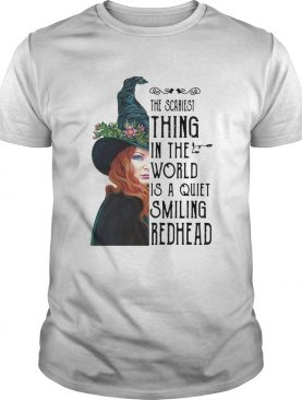 Witch The Scariest Thing In The World Is A Quiet Smiling Redhead shirt