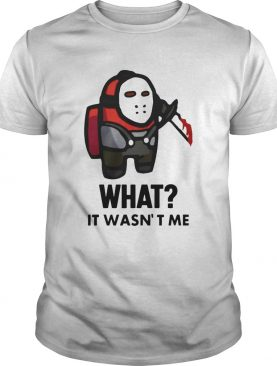 Among Us Michael Myers Imposter What It Wasnt Me shirt