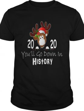 Reindeer Face Mask 2020 Youll Go Down In History Merry Christmas shirt