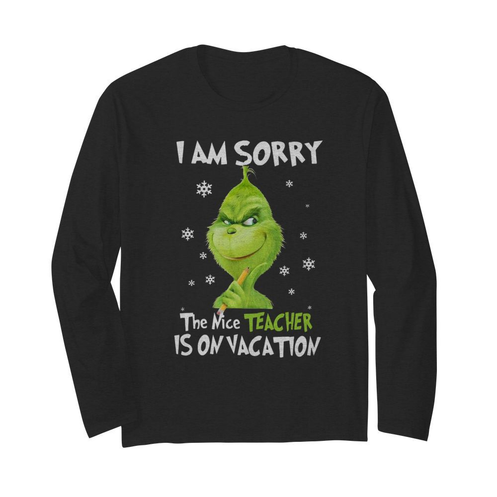 Grinch I Am Sorry The Nice Teacher Is On Vacation  Long Sleeved T-shirt