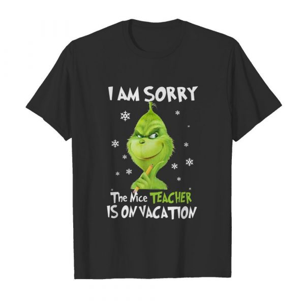 Grinch I Am Sorry The Nice Teacher Is On Vacation shirt