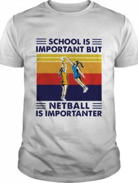 School Is Important But Netball Is Importanter Vintage shirt