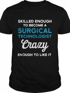 Skilled Enough To Become A Surgical Technologist Crazy Scrub Tech shirt
