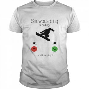 SnowBoarding Is Calling And I Must Go Skiers shirt