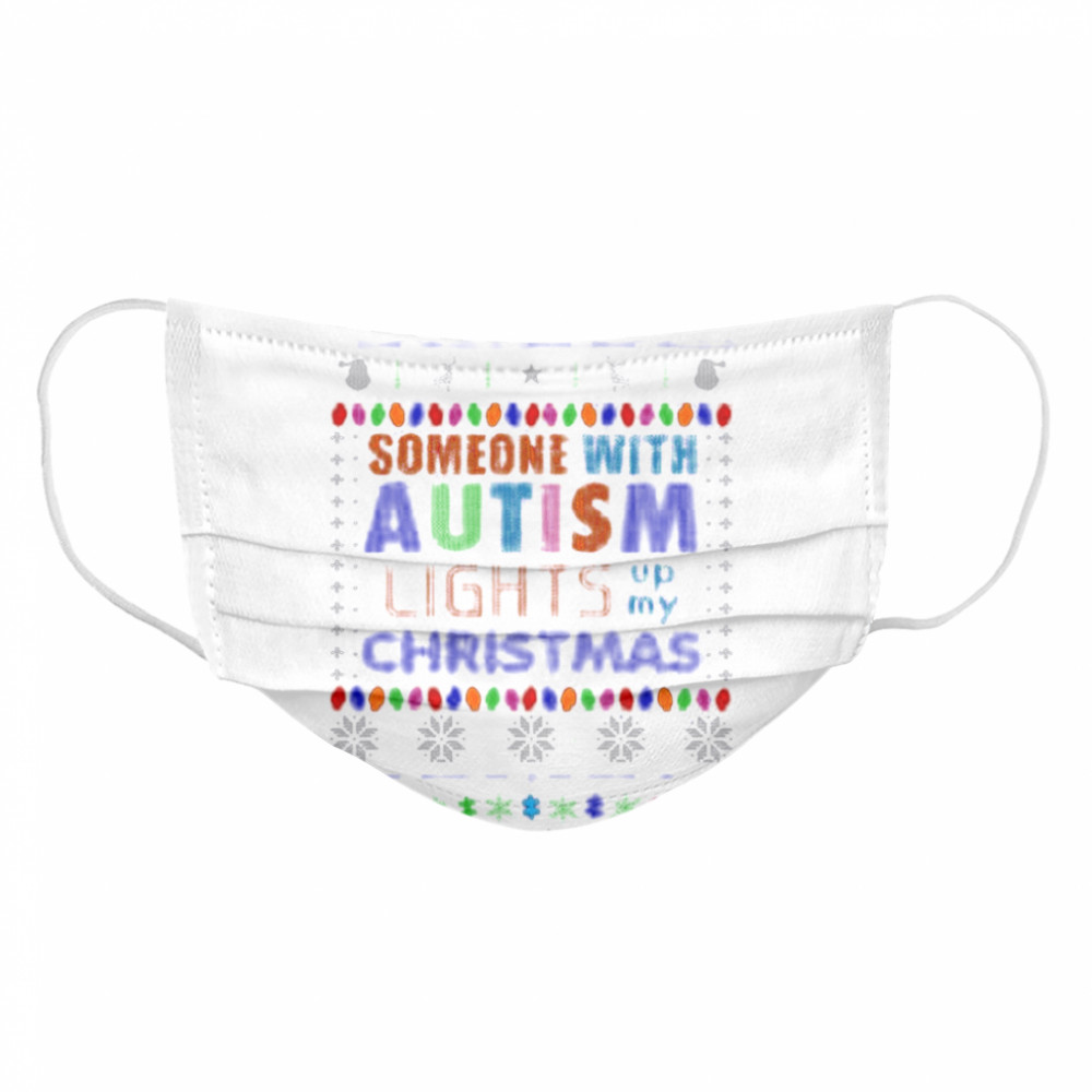 Someone With Autism Lights Up My Christmas  Cloth Face Mask
