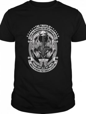 The Truth Is That All Veterans Pay With Their Lives Some Pay All At Once shirt