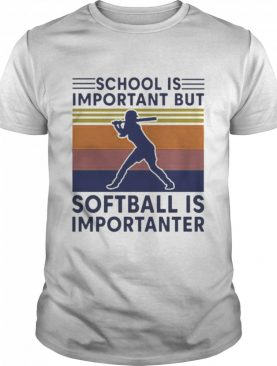 Vintage School Is Important But Softball Is Importanter shirt