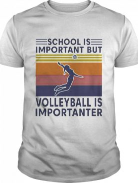 Vintage School Is Important But Volleyball Is Importanter shirt