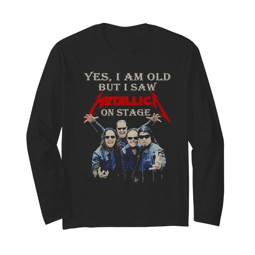Yes I Am Old But I Saw Metallic On Stage  Long Sleeved T-shirt