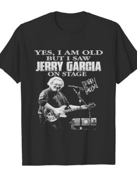Yes I am old but I saw Jerry Garcia on stage signature shirt