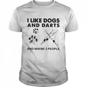 I Like Dogs And Darts And Maybe 3 People shirt