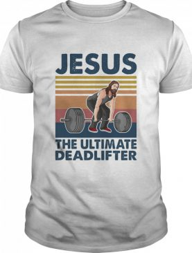 Jesus The Ultimate Deadlifter Weight Lifting Vintage shirt