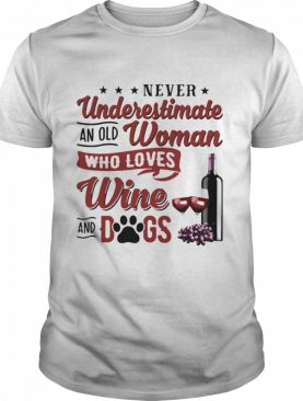 Never Underestimate An Old Woman Who Loves Wine And Dogs shirt