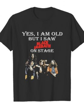 Yes I Am Old But I Saw Black Sabbath On Stage shirt